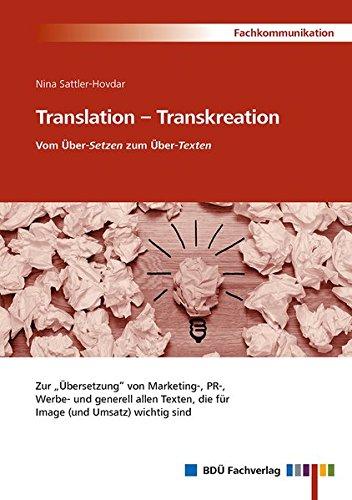 Translation  – Transkreation, Vom Über-Setzen zum Über-Texten